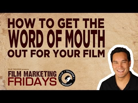 Film Marketing Fridays - How To Get The Word of Mouth Out For Your Film