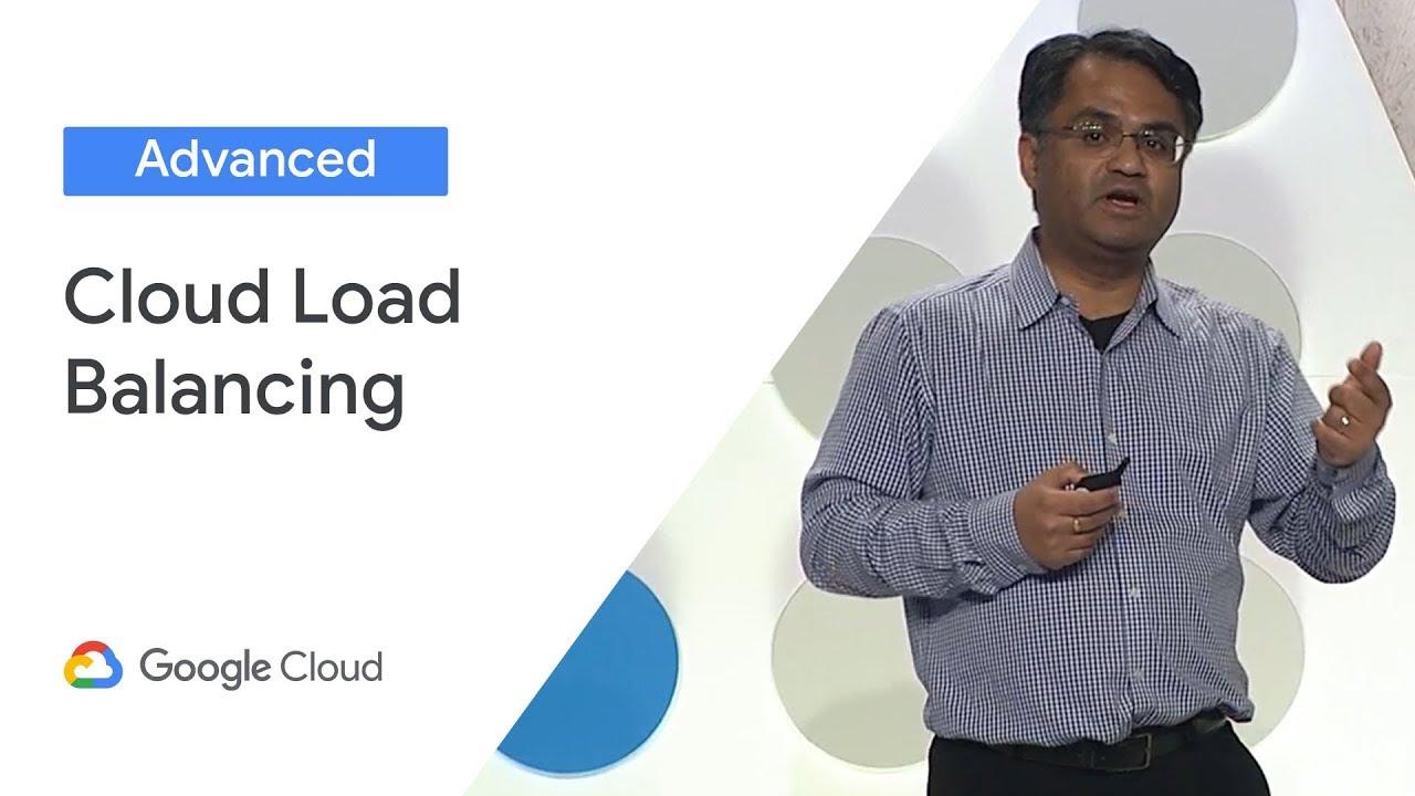 Cloud Load Balancing Deep Dive and Best Practices (Cloud Next '19)