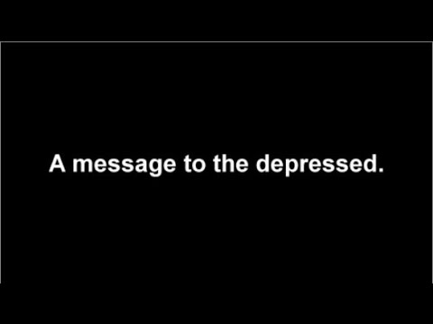 A Message to the Depressed.