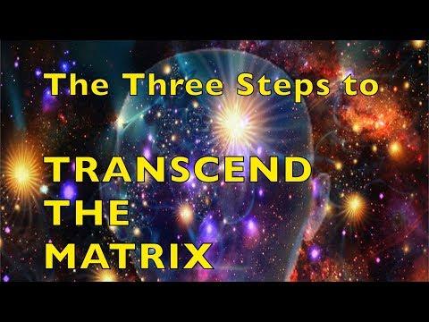 Three Steps To TRANSCEND THE MATRIX Don't Escape! Transcend! Master Your World!