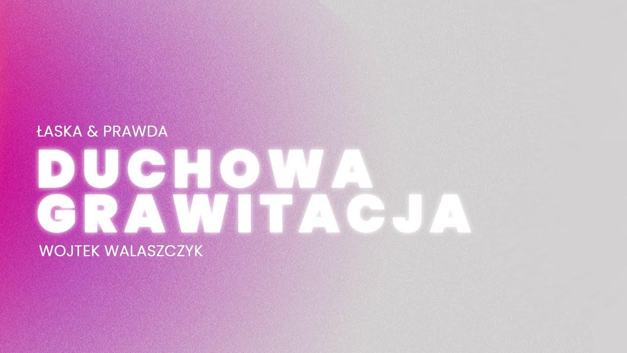 DUCHOWA GRAWITACJA | WOJTEK WALASZCZYK | 29.11.2020