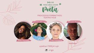 """LIVE """"PARA UM(A) JOVEM POETA"""" - Processos formativos: teatro hoje l 23/06."""