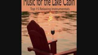 Music for the Lake Cabin - Top 15 Relaxing Instrumentals