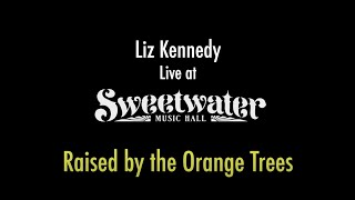 """Liz Kennedy Live at The Sweetwater Music Hall - """"Raised by the Orange Trees"""""""