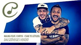 Majka feat. Curtis - Csak Te létezel (dalszöveg - lyrics video)