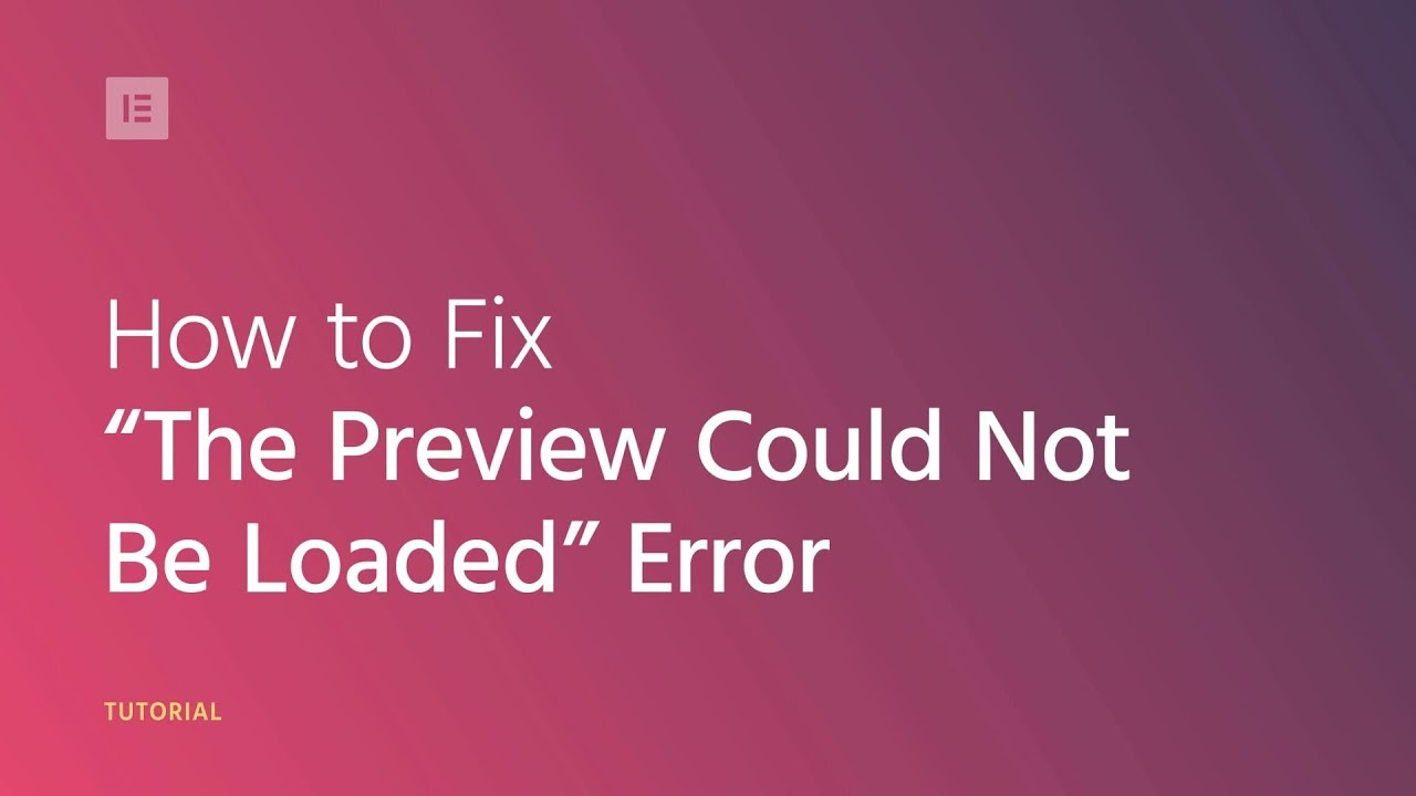 How to Fix the 'Preview Could Not Be Loaded' Error - Docs