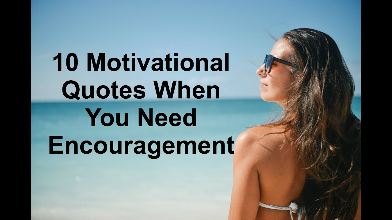 Quotes Encouragement 10 Motivational Quotes When You Need Encouragement  Youtube