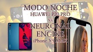 MODO NOCHE HUAWEI P20 PRO vs NEURAL ENGINE iPhone XS MAX - iPhone XS MAX vs HUAWEI P20 Pro
