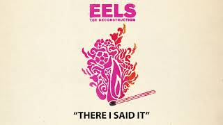 EELS - There I Said It (AUDIO) - from THE DECONSTRUCTION