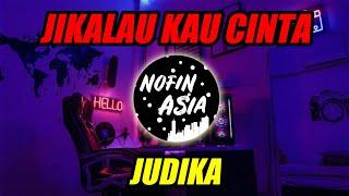 DJ JIKALAU KAU CINTA JUDIKA NOFIN ASIA TERBARU 2019