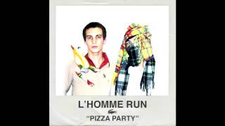 """Pizza Party"" by L'Homme Run"