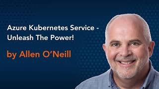 Azure Kubernetes Service - Unleash The Power!