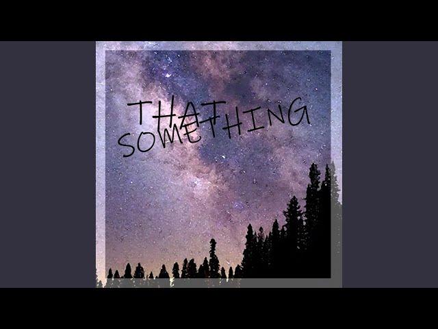 That Something