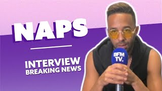 Naps : L'Interview Breaking News