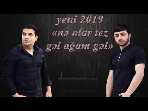 Nadir Abbasi&Eli Ceferi. –Ne Olar Tez Gel Agam(Yeni 2019)