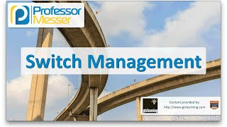 Switch Management - CompTIA Network+ N10-006 - 2.6
