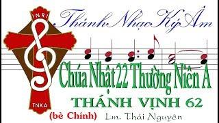 (bè Chính)  Chúa Nhật 22 Thường Niên A THÁNH VỊNH 62 Lm. Thái Nguyên [Thánh Nhạc Ký Âm] TnkaATN22tnC