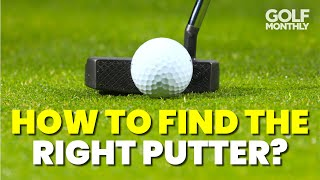 HOW TO FIND TΗE RIGHT PUTTER??