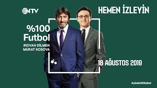 % 100 Futbol (Konuk: A Milli Takım Teknik Direktörü Şenol Güneş) 18 Ağustos 2019