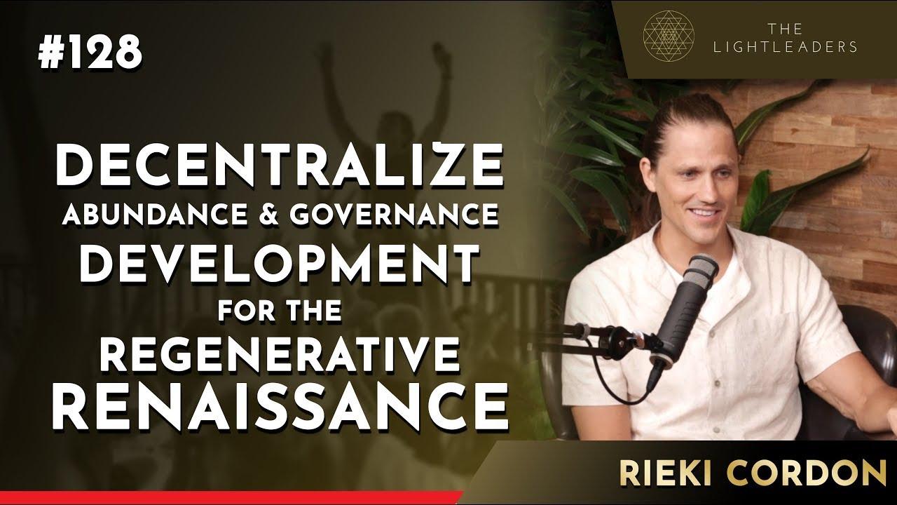 #128 - Decentralize Abundance & Governance for the Regenerative Renaissance - Rieki Cordon