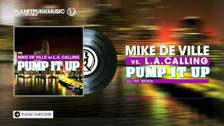Mike De Ville vs L.A. Calling - Pump It Up -  DJ THT Remix