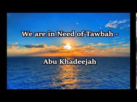 We are in need of Tawbah - Abu Khadeejah