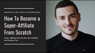 How To Become a Super-Affiliate From Scratch