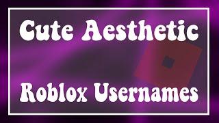 Cute Aesthetic Roblox Usernames!