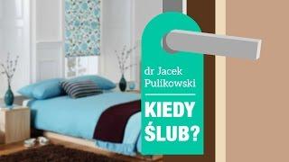 Kiedy ślub? - dr Jacek Pulikowski