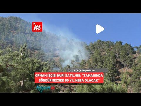 """Orman İşçisi Nuri Satılmış: """"Zamanında Söndürmezsek 80 Yıl Heba Olacak"""""""