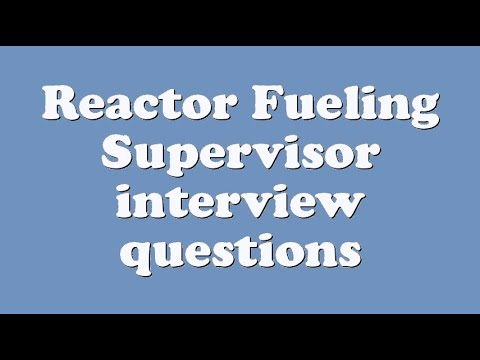 Reactor Fueling Supervisor interview questions