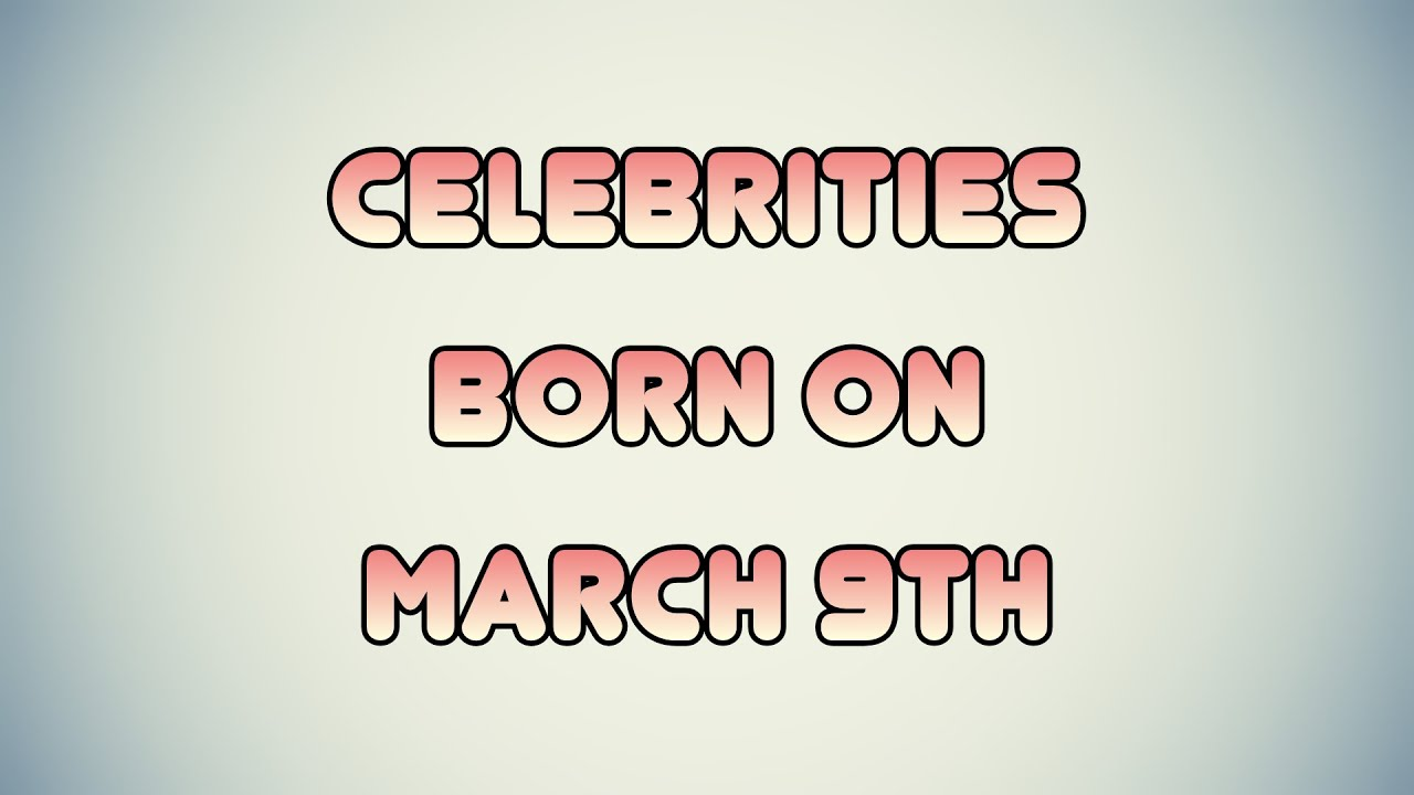 March 9 - Famous Birthdays - On This Day