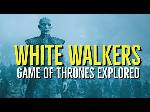 The WHITE WALKERS Explained (Game of Thrones Explored)