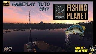 Fishing Planet Tuto Astuces argent xp facile Gameplay #2 Multijoueurs game fishing jeu de pêche 2017