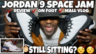 JORDAN 9 OG SPACE JAMS | REVIEW | ON FOOT | MALL VLOG & ARE THE TRUE BLUE STILL SITTING?