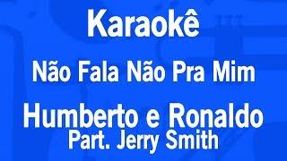 Karaokê Não Fala Não Pra Mim - Humberto e Ronaldo Part. Jerry Smith