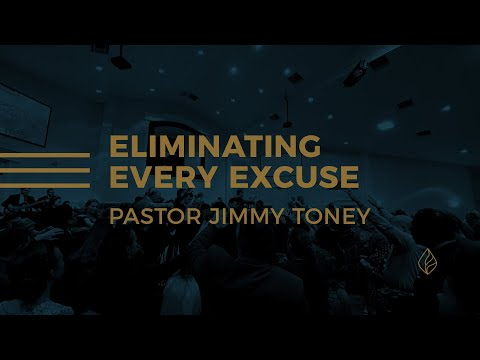 Eliminating Every Excuse / Pastor Jimmy Toney