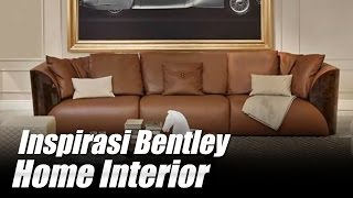 Inspirasi Bentley Home Interior