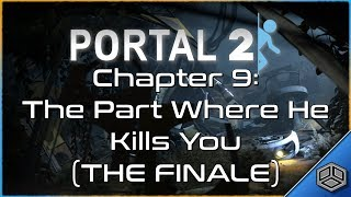 PORTAL 2 | Chapter 9: The Part Where He Kills You (The Finale)