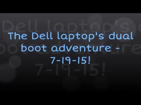 The Dell laptop's dual boot adventure  -  7-19-15!