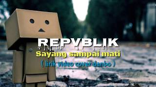 Gambar cover REPVBLIK - Sayang Sampai mati ( lirik video cover danbo )