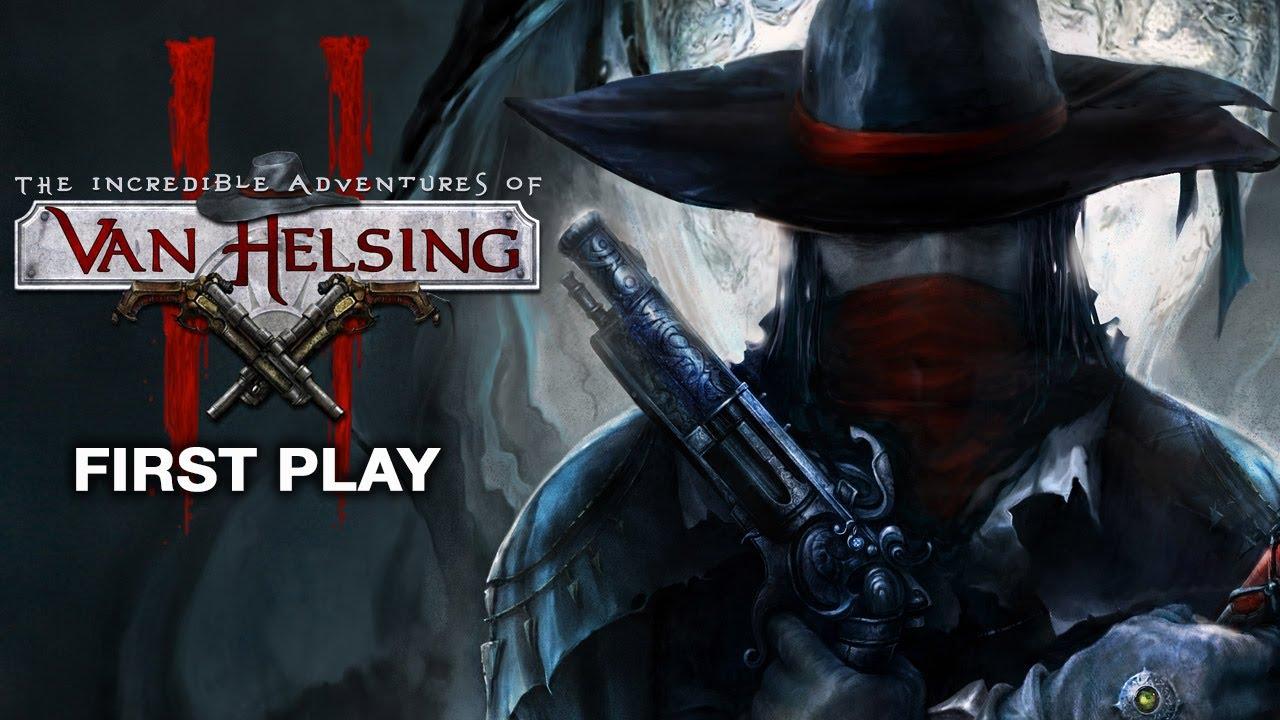 First Play: The Incredible Adventures of Van Helsing II