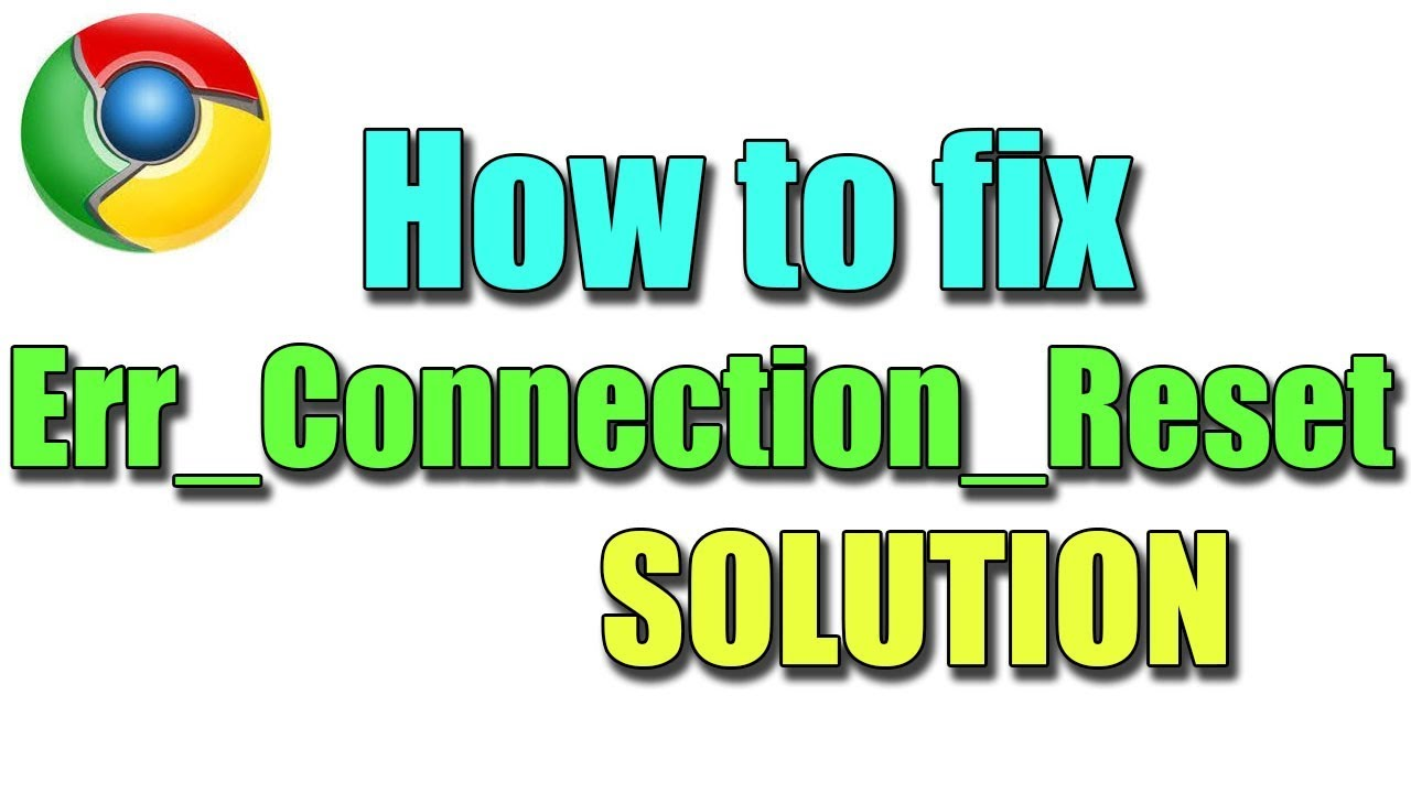 Download Fix Err_Connection_Reset in google chrome I SOLUTION 2018