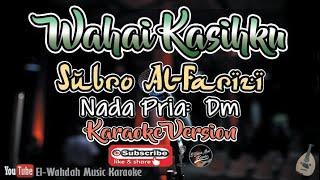 Download Mp3 Wahai Kasihku Karaoke  Subro Al-farizi Version  | Nada Pria  Dm  || Karaoke + Li