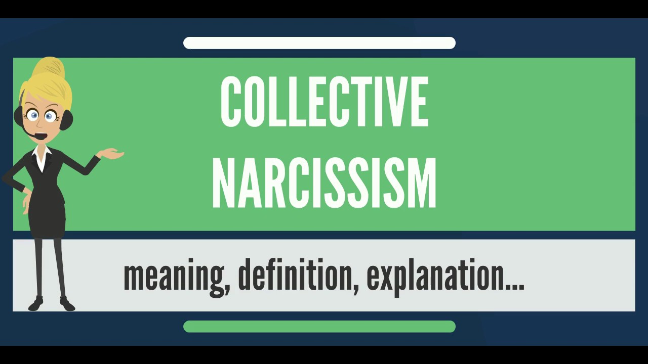 what is collective narcissism? what does collective narcissism mean