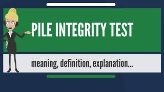 What Is PILE INTEGRITY TEST? What Does PILE INTEGRITY TEST Mean? PILE INTEGRITY TEST Meaning