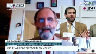 INE: EL ÁRBITRO ELECTORAL EN MÉXICO. Pablo Moctezuma Barragán