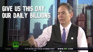 Keiser Report: Give us this day, our daily billions (E1461)