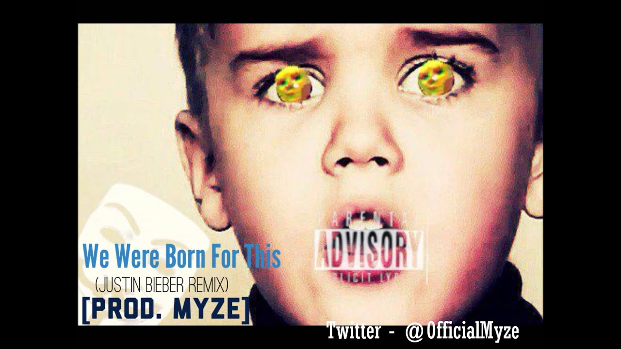 We Were Born For This (JUSTIN BIEBER REMIX) [Prod. Myze] - YouTube