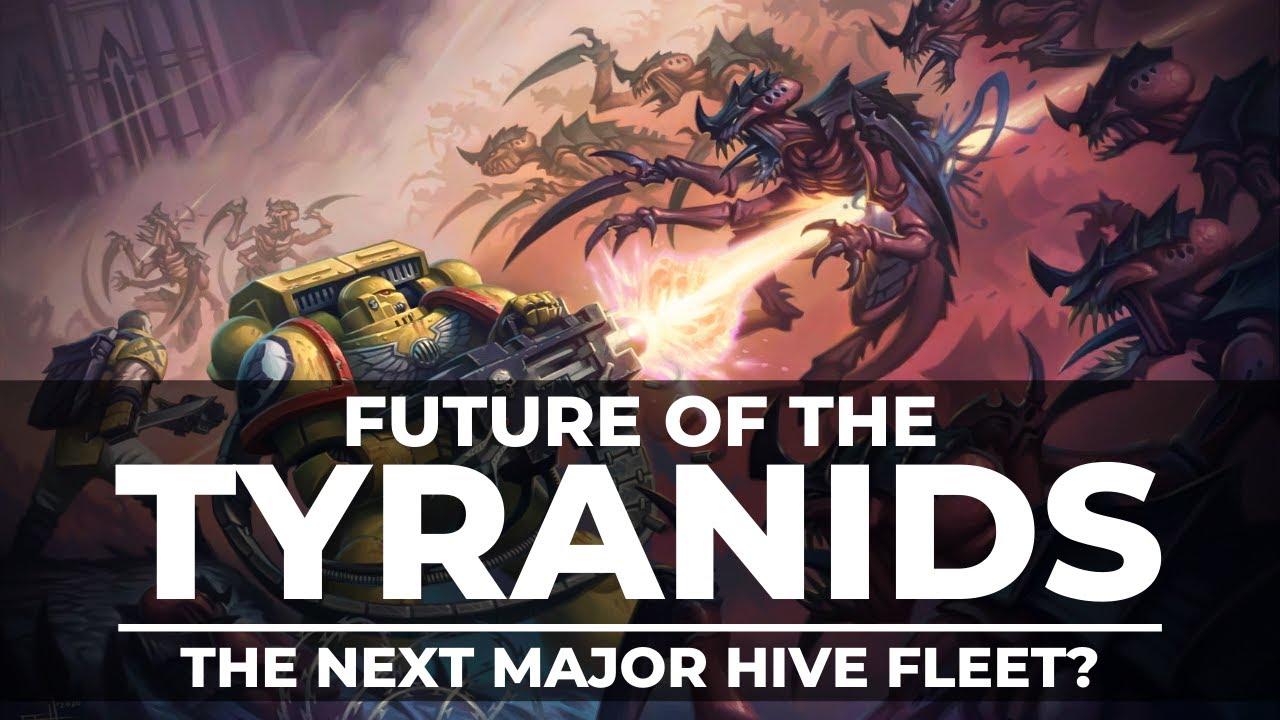 FUTURE OF THE TYRANIDS! THE NEXT MAJOR HIVE FLEET?
